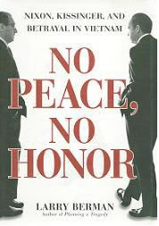 nixon, kissinger, and betrayal in vietnam, no peace no honor